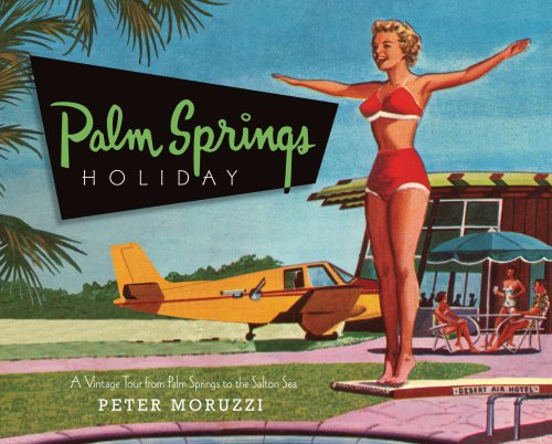 Palm Springs Holiday: A Vintage Tour from Palm Springs to the Saltan Sea por Peter Moruzzi