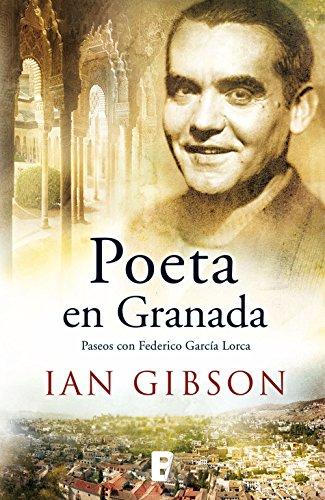 Poeta en Granada: Un paseo por la ciudad y la vida de Federico García por Ian Gibson
