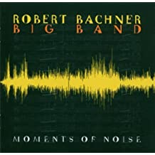 Moments of Noise by Robert Big Band Bachner (2006-12-26)
