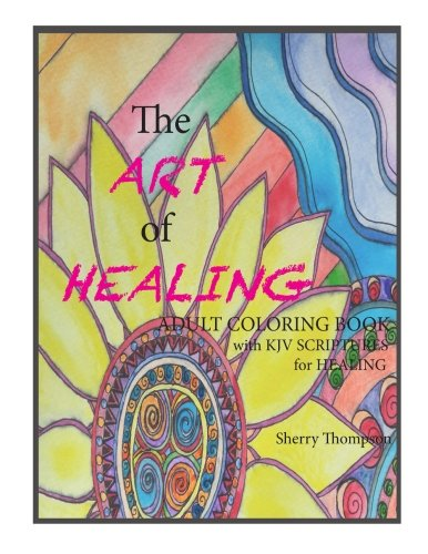 The ART of HEALING: Adult Coloring book with KJV Scriptures for healing.