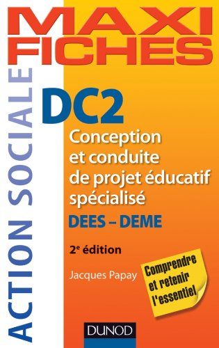 Maxi Fiches. DC2 Conception et conduite de projet éducatif spécialisé, DEES-DEME - 2e ed par Jacques Papay
