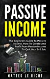 Passive Income: The Beginners Guide To Passive Income, How To Create And Profit From Passive Income To Quit Your 9-5 Job
