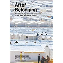 After Belonging: Objects, Spaces, and Territories of the Ways We Stay in Transit
