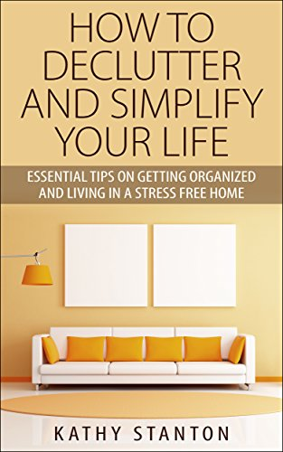 how-to-declutter-and-simplify-your-life-essential-tips-on-getting-organized-and-living-in-a-stress-f
