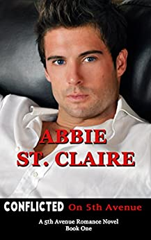 Conflicted on 5th: A 5th Avenue Romance Novel, Book One (5th Avenue Romance Series 1) by [St. Claire, Abbie]