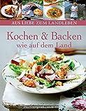 Kochen & Backen wie auf dem Land (Aus Liebe zum Landleben)