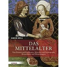 Das Mittelalter: Von Fürsten und Kaufleuten, Mönchen und Leibeigenen, Kreuzrittern und Minnesängern