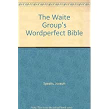 The Waite Group's Wordperfect Bible: The Definitive Visual Reference