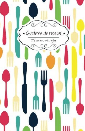 Cuaderno de recetas: Tenedores: Volume 5 (Mi cocina, Mis reglas)