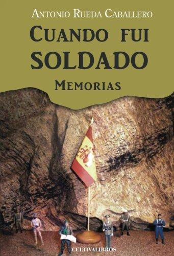 Cuando fui soldado. Memorias (Cultiva)