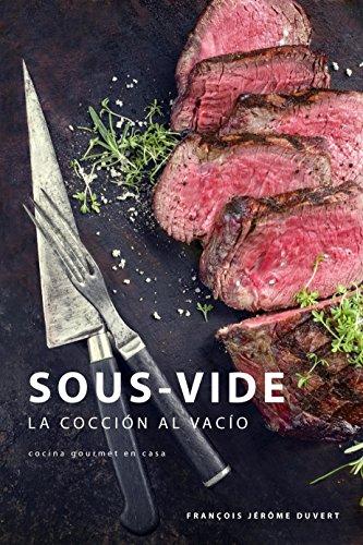 Sous-Vide: La Cocción al Vacío por François Jérôme Duvert
