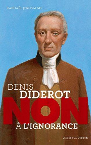 Diderot : Non à l'ignorance (Ceux qui ont dit non) par Raphaël Jerusalmy