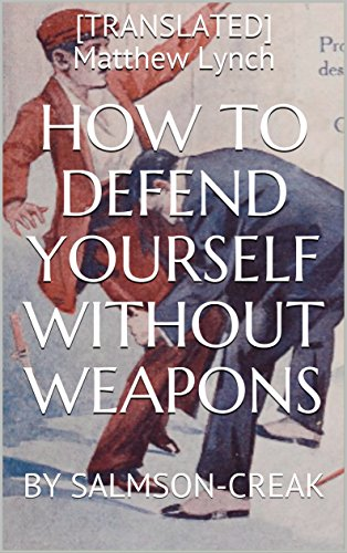 HOW TO DEFEND YOURSELF WITHOUT WEAPONS: BY SALMSON-CREAK (English Edition)