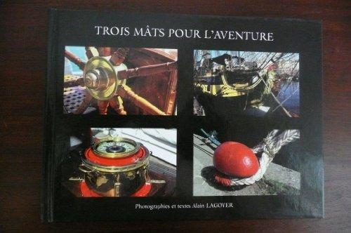 Trois mâts pour l'aventure par Alain Lagoyer (Relié)