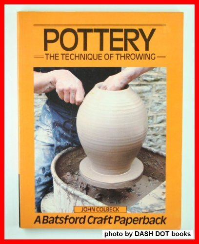 Pottery: The Technique of Throwing (Craft Paperbacks) by John Colbeck (1982-09-15)