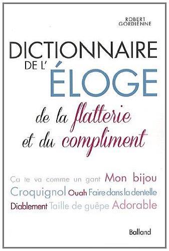 DICTIONNAIRE de L'LOGE, DE LA FLATTERIE ET DU COMPLIMENT