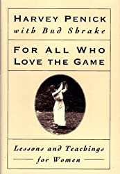 For All Who Love the Game: Lessons and Teachings for Women by Harvey Penick (1995-04-11)