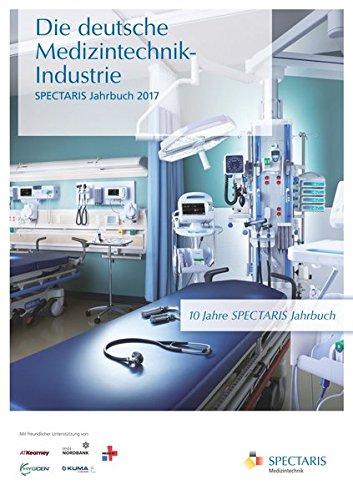 Die deutsche Medizintechnik-Industrie: SPECTARIS Jahrbuch 2017
