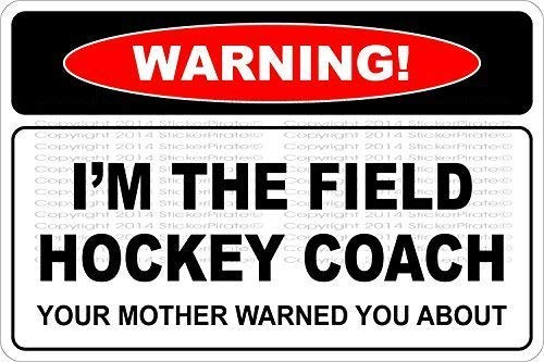 Tin Sign Fashion Warning I'm The Field Hockey Coach 601s Metal Sign Wall Plaque for Indoor Outdoor 7.8x11.8 Inch -
