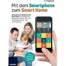 Mit dem Smartphone zum Smart Home: Smartphone als persönliche Steuerzentrale, Licht und Strom schalten, Türen öffnen, Geräte steuern und ... erhalten: Projekte, die Ihr Leben erleichtern