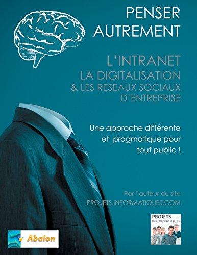 Penser autrement l'intranet, la digitalisation et les Réseaux Sociaux d'Entreprise: Tour d'horizon du digital interne d'Entreprise par Christophe Coupez