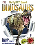 The Big Noisy Book of Dinosaurs: Discover the Biggest, Fastest, and Fiercest Dinosaurs (Dk)