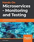 Hands-On Microservices - Monitoring and Testing: A performance engineer's guide to the continuous testing and monitoring of microservices