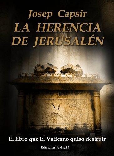 LA HERENCIA DE JERUSALÉN (El libro que El Vaticano quiso destruir) (LA MORADA DE LOS TESTIMONIOS nº 1) por Josep Capsir