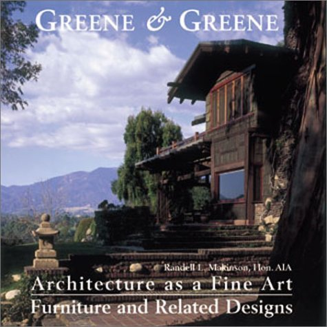 Greene & Greene: Architecture as a Fine Art/Furniture and Related Designs by Randell Makinson (2001-11-15)