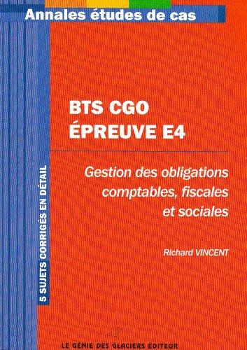 BTS CGO Epreuve E4 : Gestion des obligations comptables, fiscales et sociales, 5 sujets corrigés
