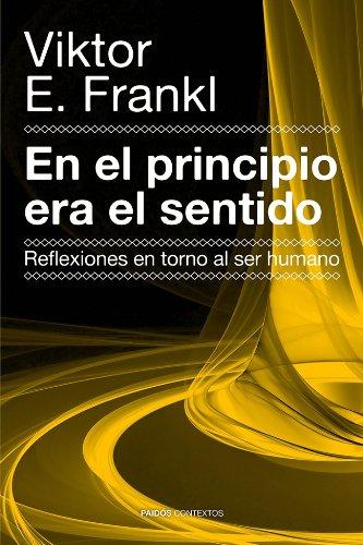 En el principio era el sentido: Reflexiones en torno al ser humano por Viktor E. Frankl
