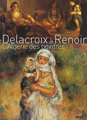 De Delacroix  Renoir : L'Algrie des peintres