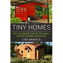 Tiny Homes: The Ultimate Guide To Small House Living Lifestyle (English Edition)