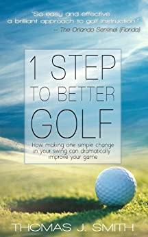 1 Step to Better Golf: How Making One Simple Change in Your Golf Swing Can Dramatically Improve Your Game (English Edition)