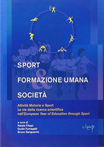 Sport formazione umana società. Attività motorie e sport. Le vie della ricerca scientifica nell'european year of education through sport: 1 (Scienze sociali e cultura)