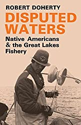 [(Disputed Waters : Native Americans and the Great Lakes Fishery)] [By (author) Robert Doherty] published on (July, 2014)