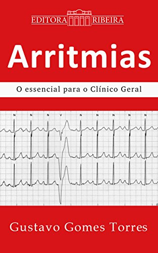 Arritmias: O Essencial para o Clínico Geral (Portuguese Edition) por Gustavo Gomes Torres