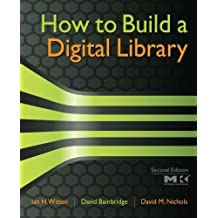 How to Build a Digital Bibliothekseinband, Second Edition (Morgan Kaufmann Series in Multimedia Information and Systems) 2nd edition by Witten, Ian H., Bainbridge, David, Nichols, David M. (2009) Taschenbuch