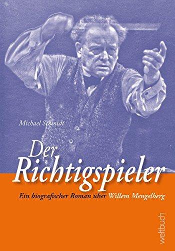 Der Richtigspieler: Ein biografischer Roman über Willem Mengelberg