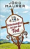 Schwindelfrei ist nur der Tod: Alpenkrimi von Jörg Maurer