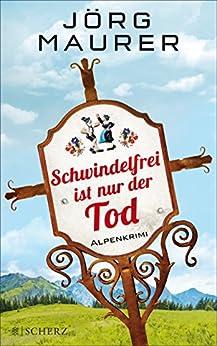 Schwindelfrei ist nur der Tod: Alpenkrimi (Kommissar Jennerwein ermittelt 8)