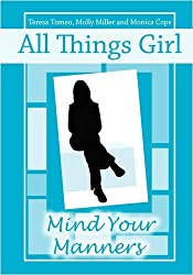 All Things Girl: Mind Your Manners by Teresa Tomeo (2009-01-05)