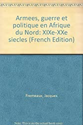 Armées, guerre et politique en Afrique du Nord : XIXe-XXe siècles