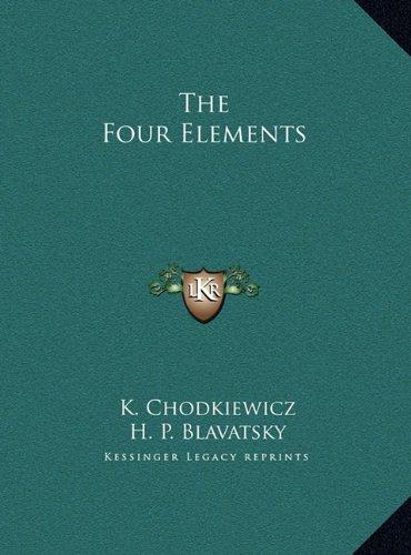The Four Elements the Four Elements by K. Chodkiewicz,Helene Petrovna Blavatsky