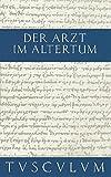 Der Arzt im Altertum: Griechisch und lateinische Quellenstücke von Hippokrates bis Galen (Sammlung Tusculum) -