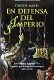 En Defensa Del Imperio. Los Ejércitos De Felipe IV Y La Guerra Por La Hegemonía Europea. 1635-1659