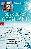 Quer durch Grönland: Auf Skiern über die größte Insel der Welt - Birgit Lutz
