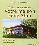 Créez ou aménagez votre maison Feng Shui : Les 10 étapes clés du changement...
