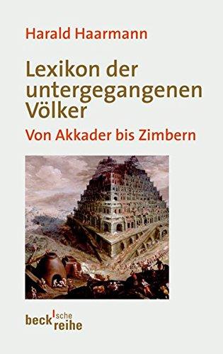 Lexikon der untergegangenen Völker: Von Akkader bis Zimbern