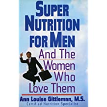 Super Nutrition For Men: And the Women Who Love Them by Ann Louise Gittleman (1996-01-24)